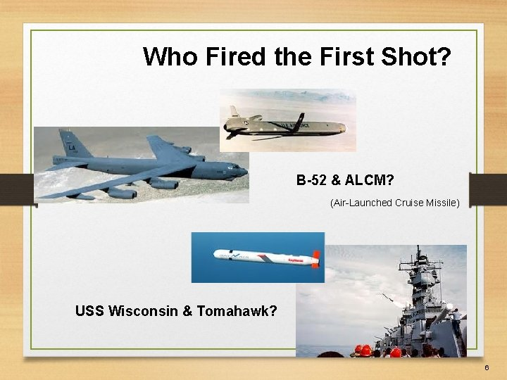 Who Fired the First Shot? B-52 & ALCM? (Air-Launched Cruise Missile) USS Wisconsin &