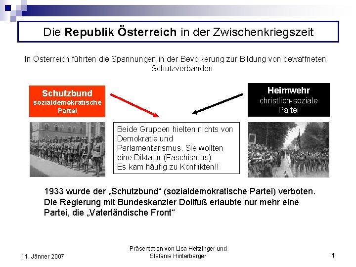 Die Republik Österreich in der Zwischenkriegszeit In Österreich führten die Spannungen in der Bevölkerung
