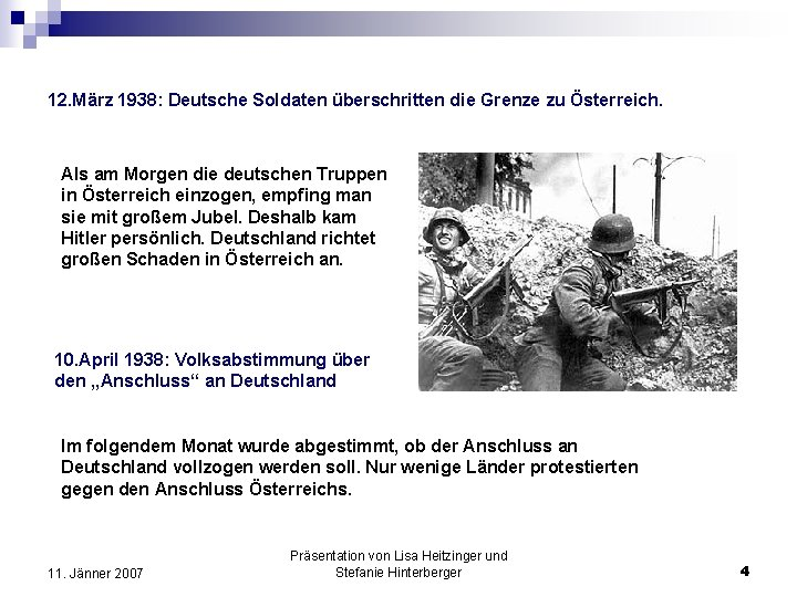 12. März 1938: Deutsche Soldaten überschritten die Grenze zu Österreich. Als am Morgen die