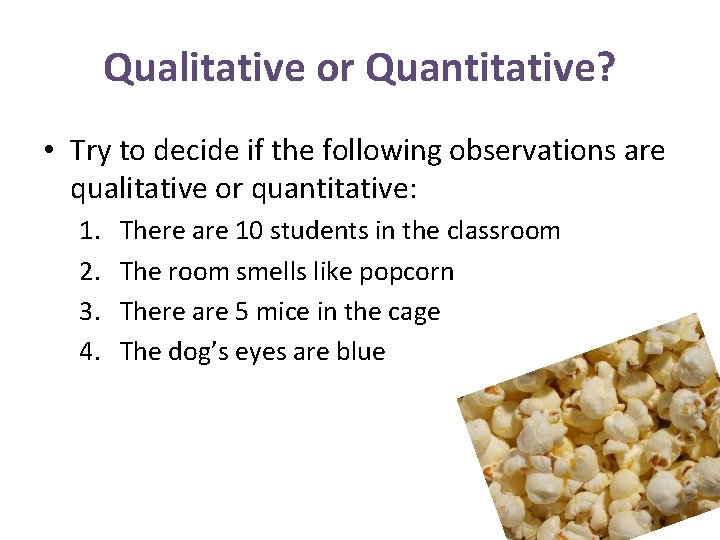 Qualitative or Quantitative? • Try to decide if the following observations are qualitative or