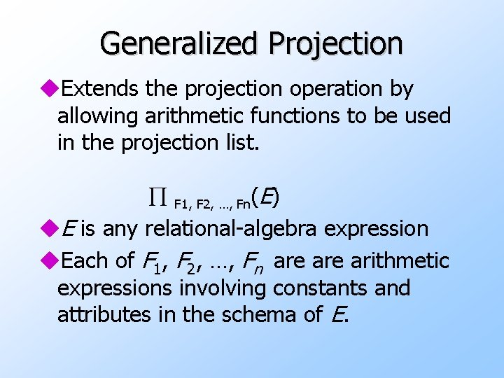 Generalized Projection u. Extends the projection operation by allowing arithmetic functions to be used