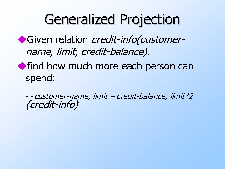 Generalized Projection u. Given relation credit-info(customername, limit, credit-balance). ufind how much more each person
