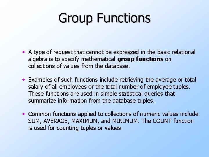 Group Functions w A type of request that cannot be expressed in the basic