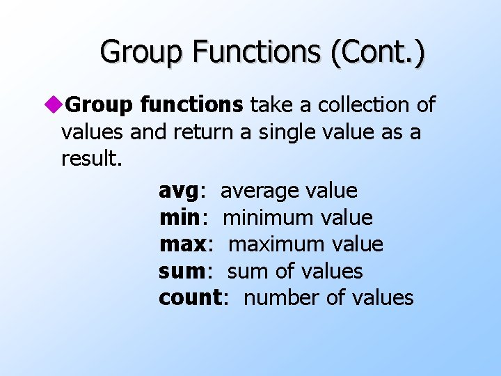 Group Functions (Cont. ) u. Group functions take a collection of values and return