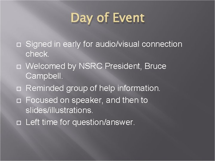 Day of Event Signed in early for audio/visual connection check. Welcomed by NSRC President,