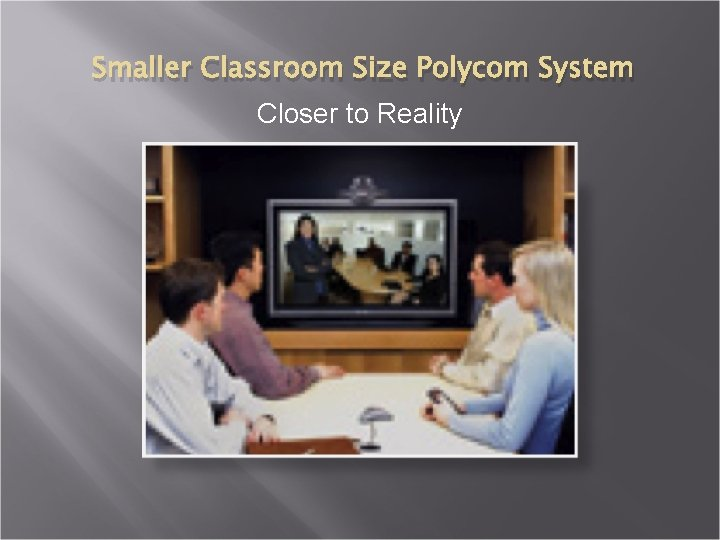 Smaller Classroom Size Polycom System Closer to Reality