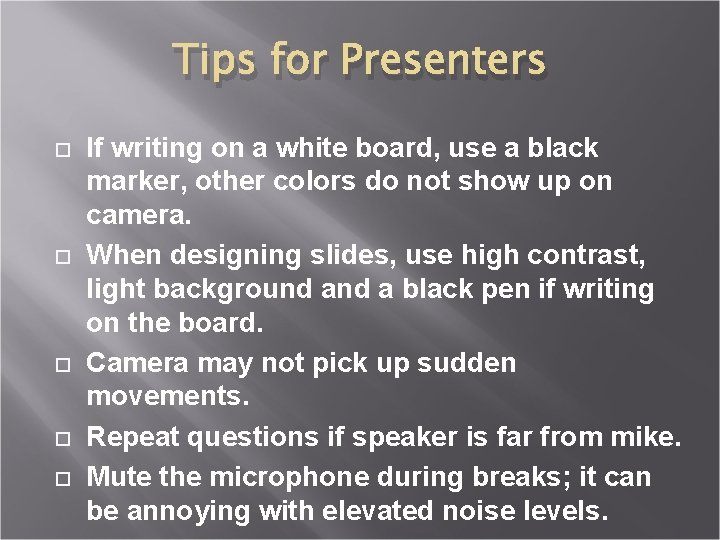 Tips for Presenters If writing on a white board, use a black marker, other