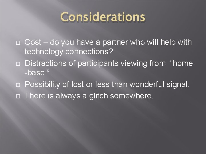 Considerations Cost – do you have a partner who will help with technology connections?