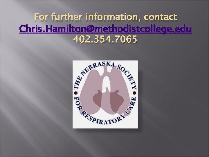 For further information, contact Chris. Hamilton@methodistcollege. edu 402. 354. 7065