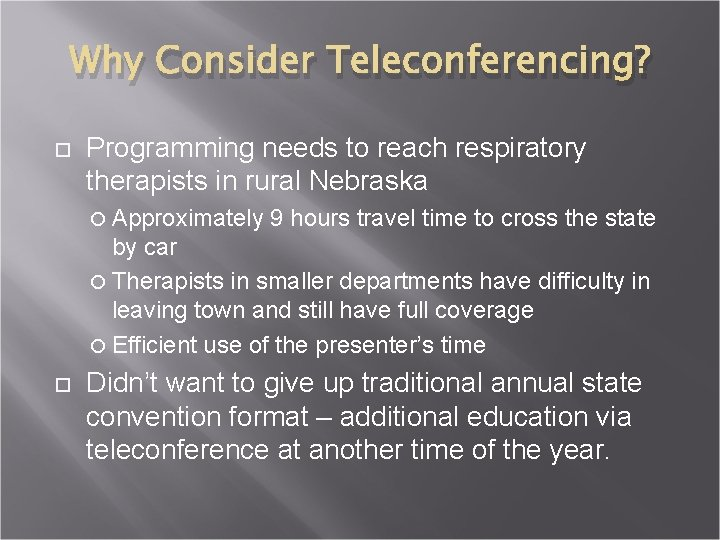 Why Consider Teleconferencing? Programming needs to reach respiratory therapists in rural Nebraska Approximately 9