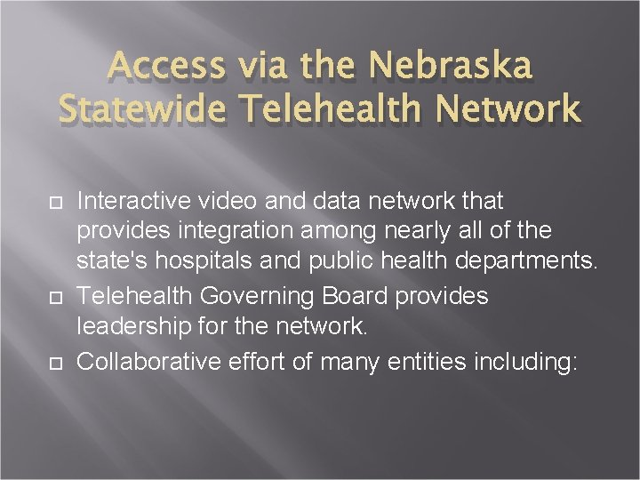 Access via the Nebraska Statewide Telehealth Network Interactive video and data network that provides