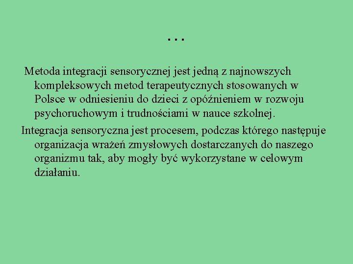 … Metoda integracji sensorycznej jest jedną z najnowszych kompleksowych metod terapeutycznych stosowanych w Polsce
