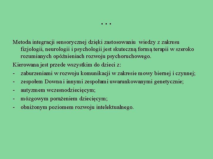 … Metoda integracji sensorycznej dzięki zastosowaniu wiedzy z zakresu fizjologii, neurologii i psychologii jest