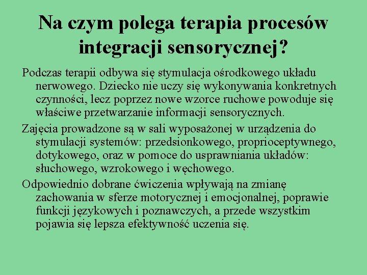 Na czym polega terapia procesów integracji sensorycznej? Podczas terapii odbywa się stymulacja ośrodkowego układu