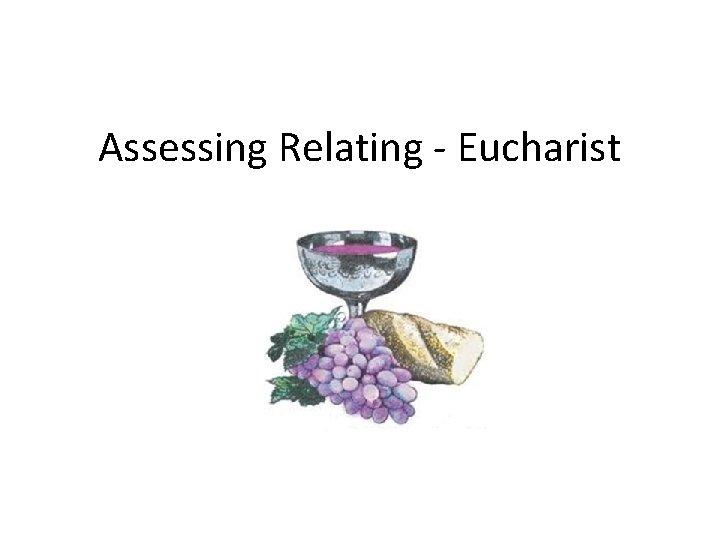 Assessing Relating - Eucharist