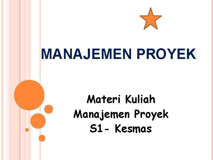 MANAJEMEN PROYEK Materi Kuliah Manajemen Proyek S 1 - Kesmas