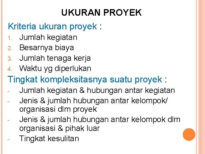 UKURAN PROYEK Kriteria ukuran proyek : 1. 2. 3. 4. Jumlah kegiatan Besarnya biaya
