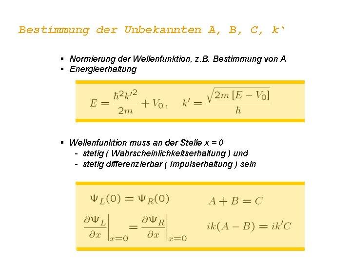 Bestimmung der Unbekannten A, B, C, k' § Normierung der Wellenfunktion, z. B. Bestimmung