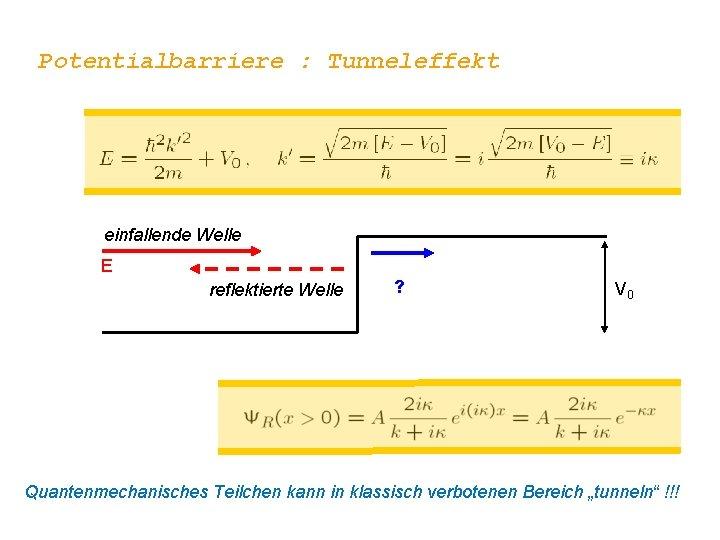 Potentialbarriere : Tunneleffekt einfallende Welle E reflektierte Welle ? V 0 Quantenmechanisches Teilchen kann