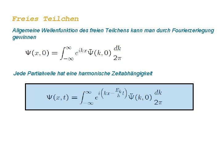 Freies Teilchen Allgemeine Wellenfunktion des freien Teilchens kann man durch Fourierzerlegung gewinnen Jede Partialwelle
