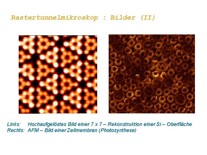 Rastertunnelmikroskop : Bilder (II) Links: Hochaufgelöstes Bild einer 7 x 7 – Rekonstruktion einer