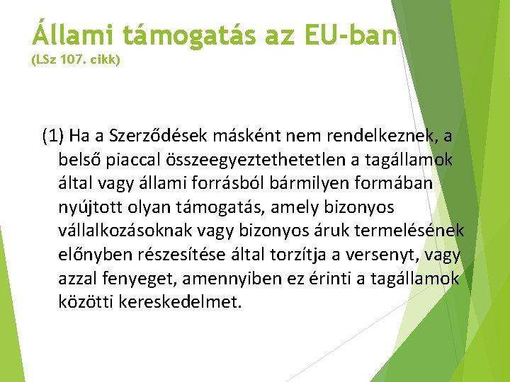 Állami támogatás az EU-ban (LSz 107. cikk) (1) Ha a Szerződések másként nem rendelkeznek,