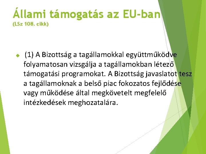 Állami támogatás az EU-ban (LSz 108. cikk) (1) A Bizottság a tagállamokkal együttműködve folyamatosan