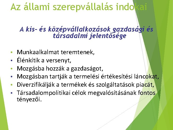 Az állami szerepvállalás indokai A kis- és középvállalkozások gazdasági és társadalmi jelentősége • •