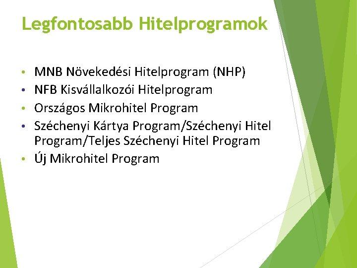 Legfontosabb Hitelprogramok • • • MNB Növekedési Hitelprogram (NHP) NFB Kisvállalkozói Hitelprogram Országos Mikrohitel