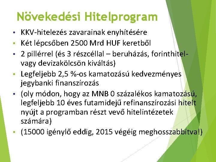 Növekedési Hitelprogram • • • KKV-hitelezés zavarainak enyhítésére Két lépcsőben 2500 Mrd HUF keretből