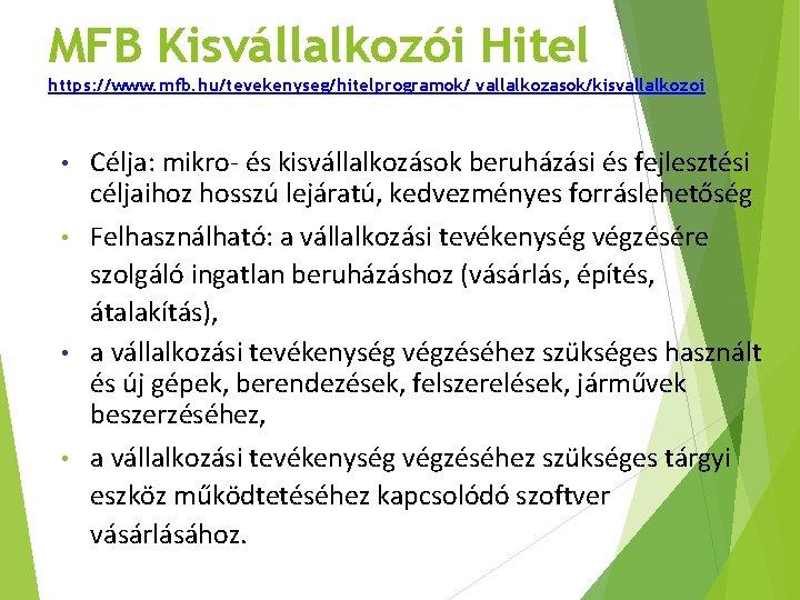 MFB Kisvállalkozói Hitel https: //www. mfb. hu/tevekenyseg/hitelprogramok/ vallalkozasok/kisvallalkozoi Célja: mikro- és kisvállalkozások beruházási és