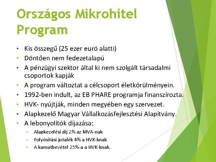 Országos Mikrohitel Program • • Kis összegű (25 ezer euró alatti) Döntően nem fedezetalapú