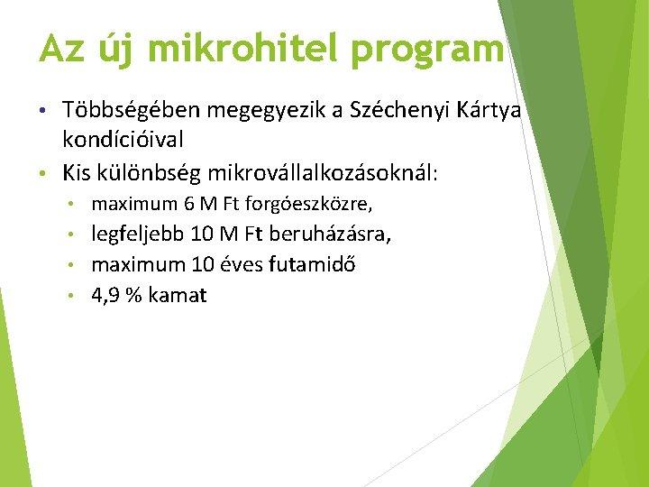 Az új mikrohitel program Többségében megegyezik a Széchenyi Kártya kondícióival • Kis különbség mikrovállalkozásoknál: