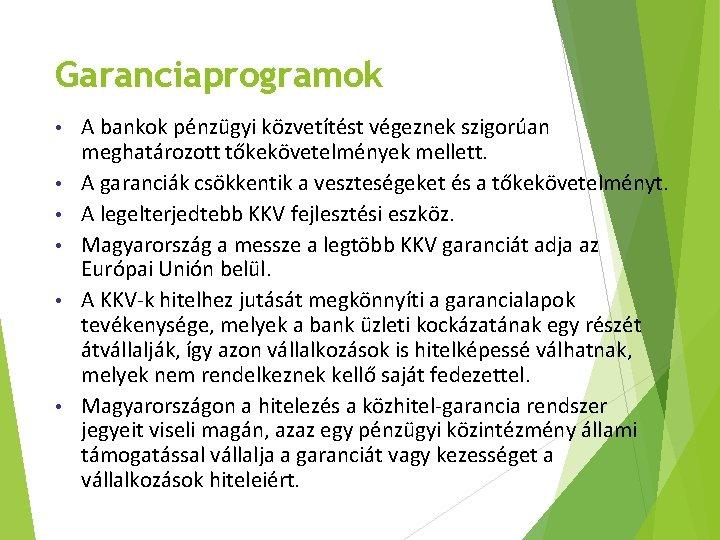 Garanciaprogramok • • • A bankok pénzügyi közvetítést végeznek szigorúan meghatározott tőkekövetelmények mellett. A