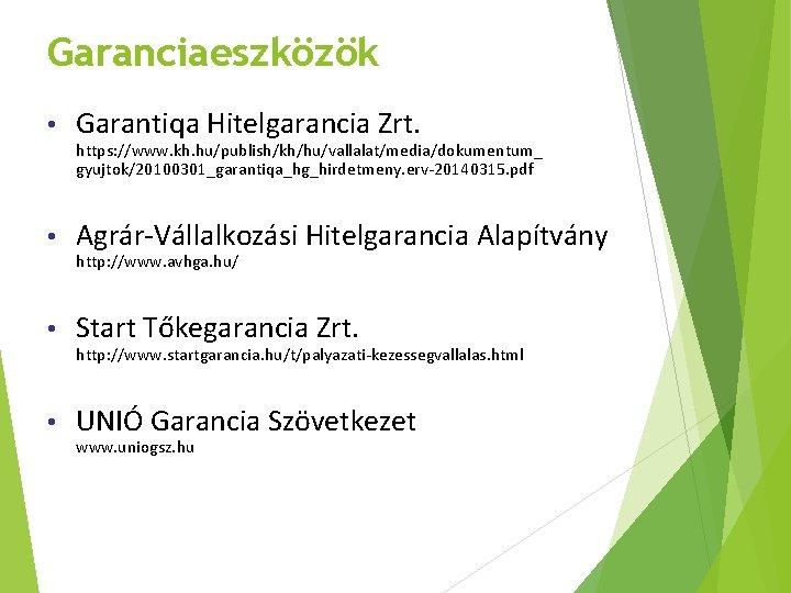 Garanciaeszközök • Garantiqa Hitelgarancia Zrt. https: //www. kh. hu/publish/kh/hu/vallalat/media/dokumentum_ gyujtok/20100301_garantiqa_hg_hirdetmeny. erv-20140315. pdf • Agrár-Vállalkozási
