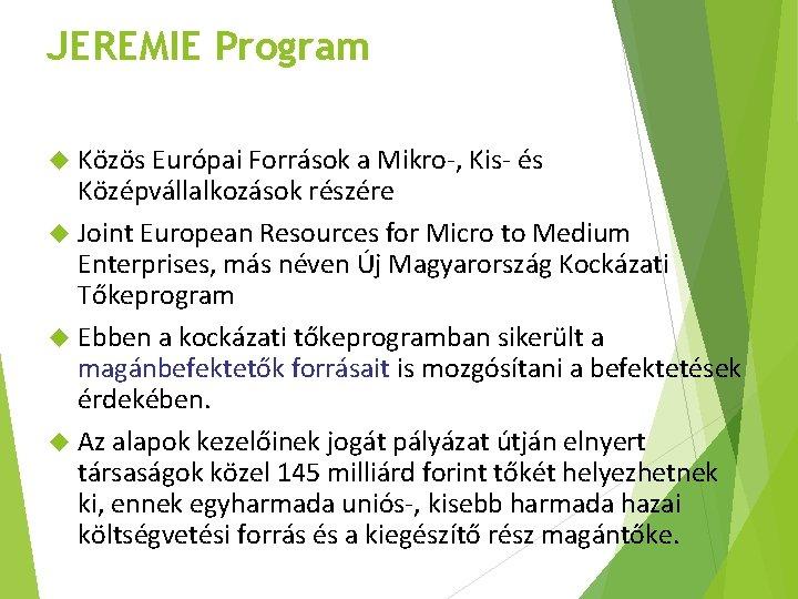 JEREMIE Program Közös Európai Források a Mikro-, Kis- és Középvállalkozások részére Joint European Resources