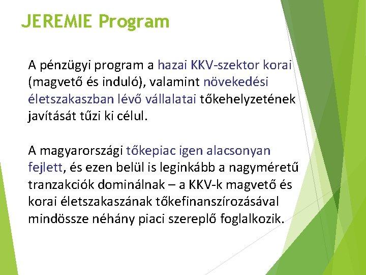 JEREMIE Program A pénzügyi program a hazai KKV-szektor korai (magvető és induló), valamint növekedési