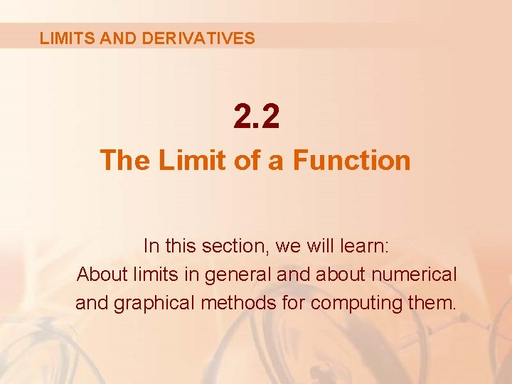 LIMITS AND DERIVATIVES 2. 2 The Limit of a Function In this section, we