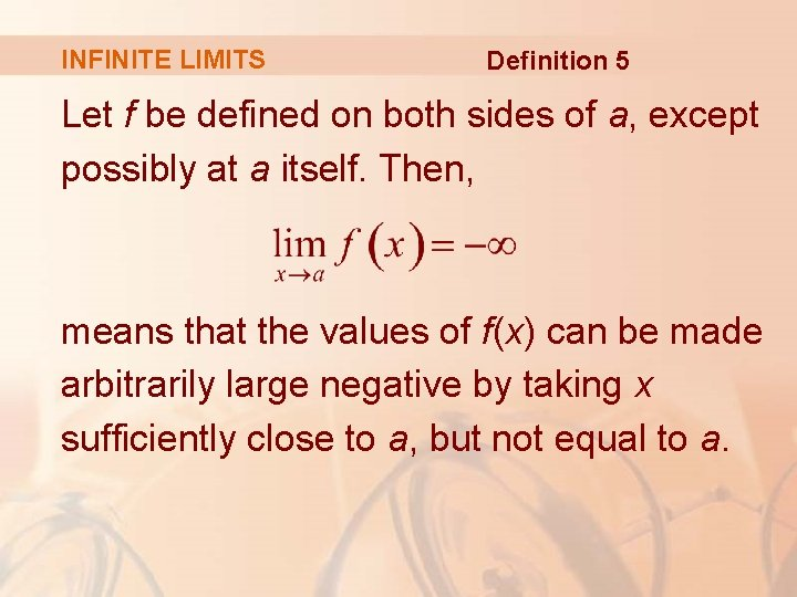 INFINITE LIMITS Definition 5 Let f be defined on both sides of a, except