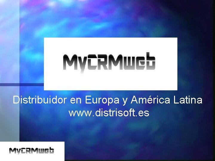 Distribuidor en Europa y América Latina www. distrisoft. es