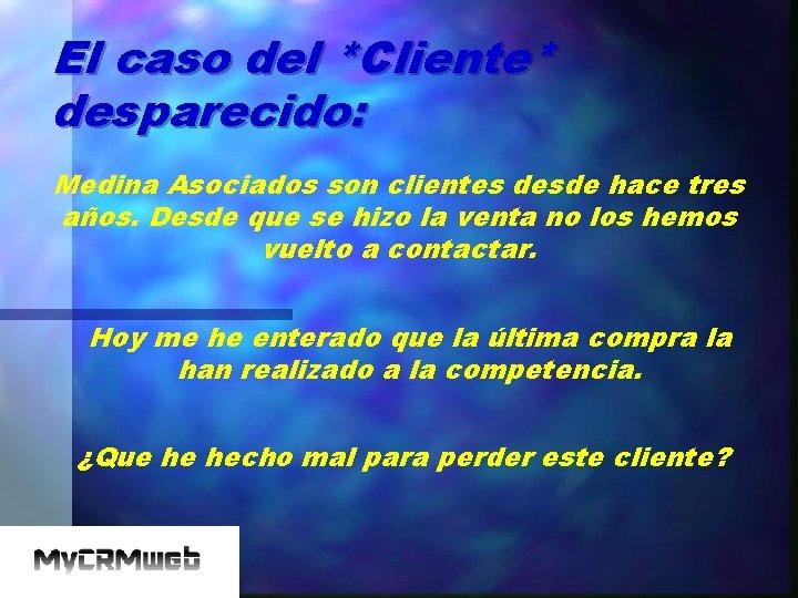 El caso del *Cliente* desparecido: Medina Asociados son clientes desde hace tres años. Desde