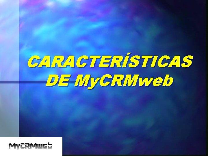 CARACTERÍSTICAS DE My. CRMweb
