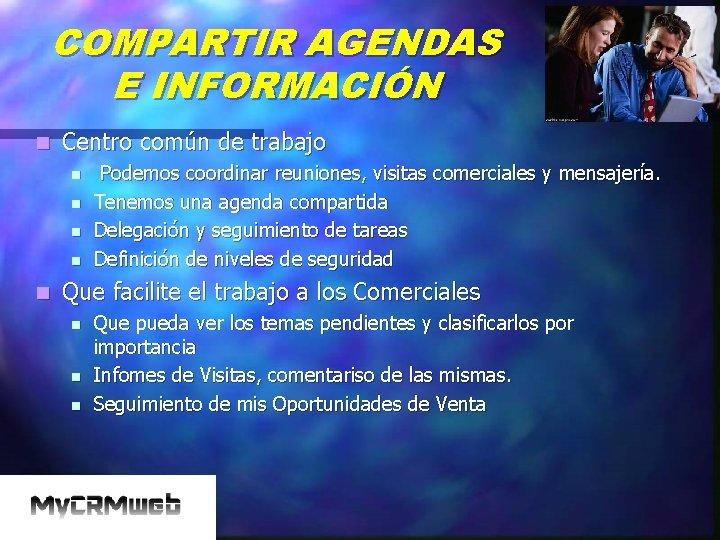COMPARTIR AGENDAS E INFORMACIÓN n Centro común de trabajo n n n Podemos coordinar