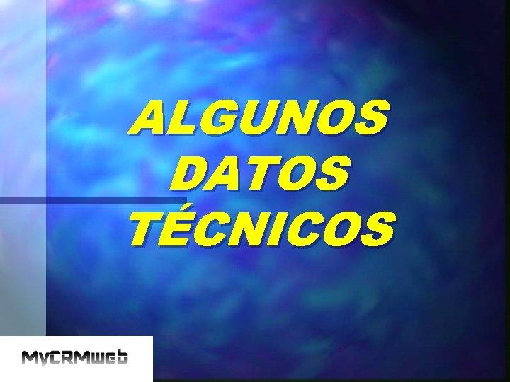 ALGUNOS DATOS TÉCNICOS