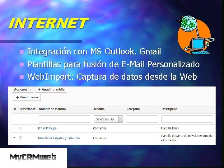 INTERNET n n n Integración con MS Outlook. Gmail Plantillas para fusión de E-Mail
