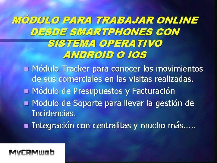 MÓDULO PARA TRABAJAR ONLINE DESDE SMARTPHONES CON SISTEMA OPERATIVO ANDROID O IOS n n