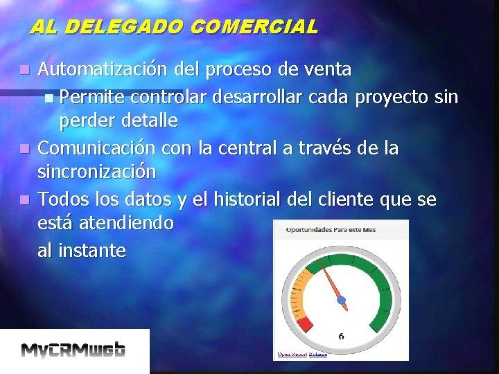 AL DELEGADO COMERCIAL Automatización del proceso de venta n Permite controlar desarrollar cada proyecto