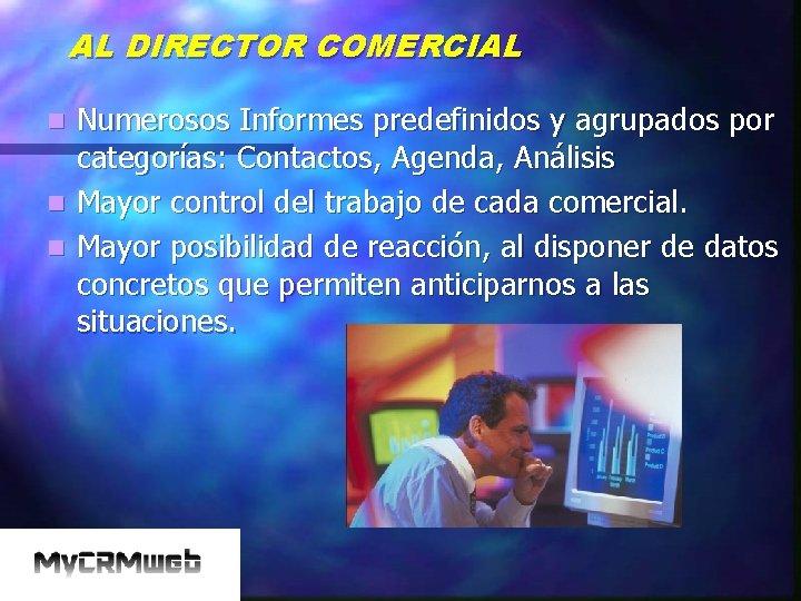 AL DIRECTOR COMERCIAL Numerosos Informes predefinidos y agrupados por categorías: Contactos, Agenda, Análisis n