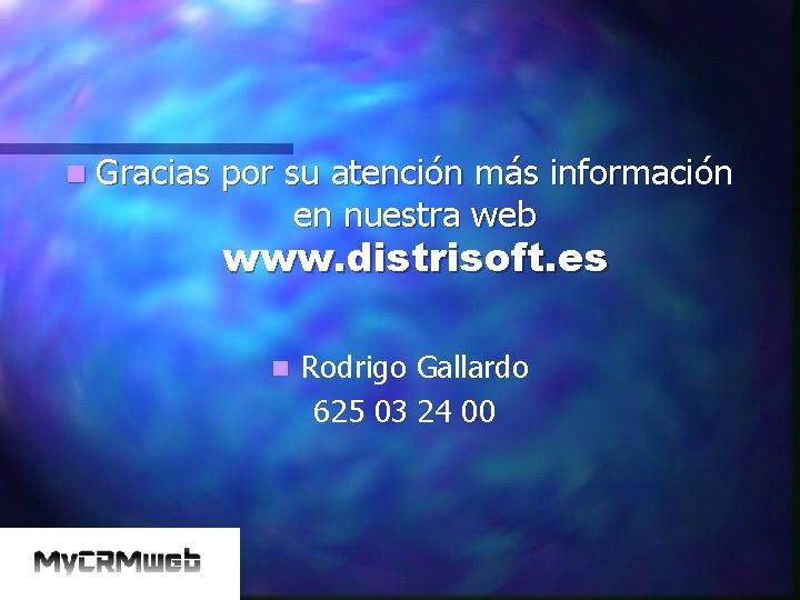n Gracias por su atención más información en nuestra web www. distrisoft. es n