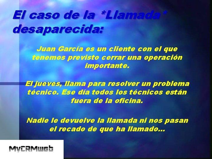 El caso de la *Llamada* desaparecida: Juan García es un cliente con el que